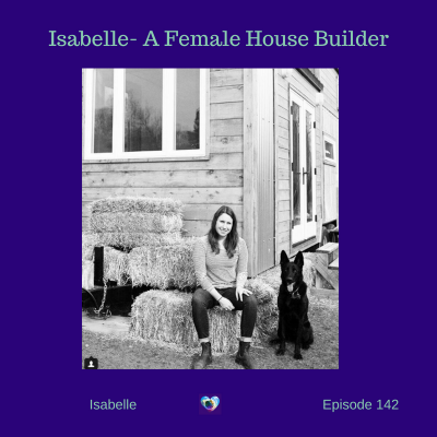 Isabella and Building a Tiny House